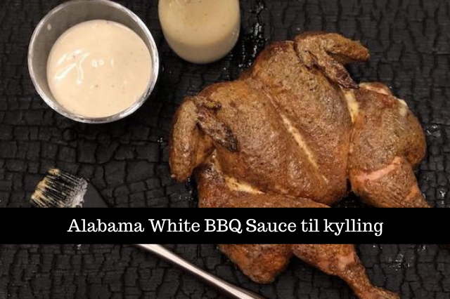 Alabama White BBQ Sauce til kylling